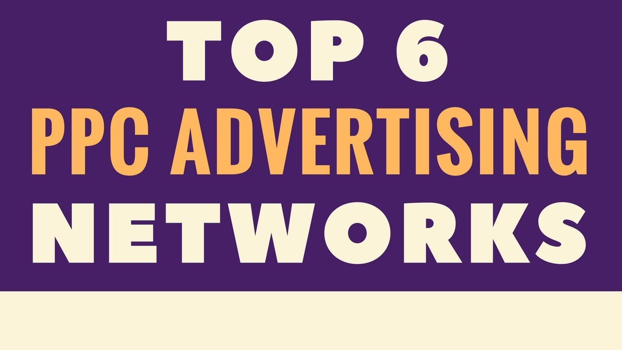 Top 6 Ppc Advertising Networks Pay Per Click Advertising Networks We Recommend Testing Youtube
