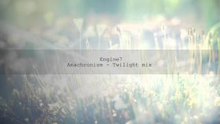 Engine7 - Anachronism Twilight Mix