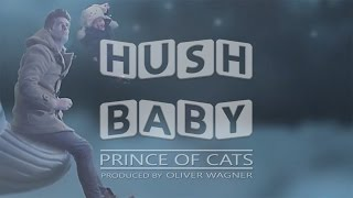 Hush Baby - Prince of Cats (produced by Oliver Wagner)