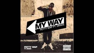 Fetty Wap - My Way Ft. Drake (Remastered Remix)