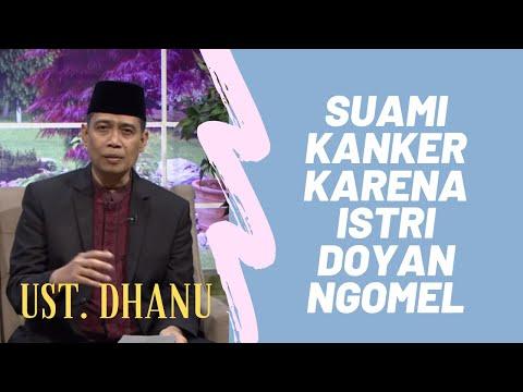 Ustadz Dhanu - Suami Kanker Karena Istri Doyan Ngomel