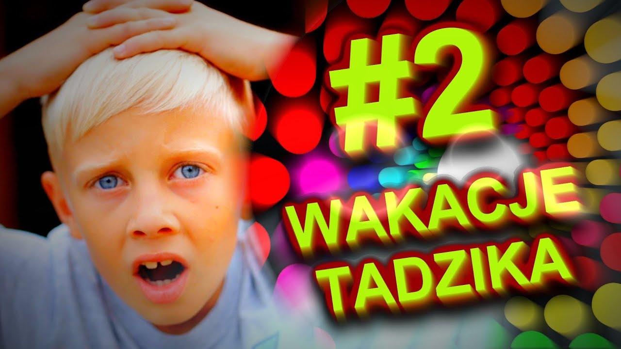 Wakacje Tadzika #2