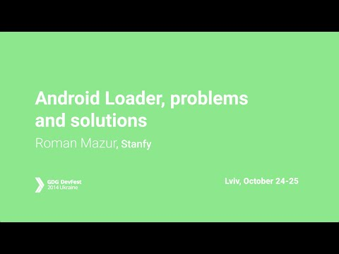 Roman Mazur - Android Loader, problems and solutions