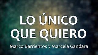 C0135 LO ÚNICO QUE QUIERO - Marco Barrientos (Letras)