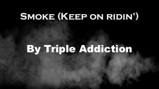 Triple Addiction - Smoke (Keep on Ridin