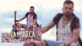 La Muñeca Mike Bahia Audio Oficial