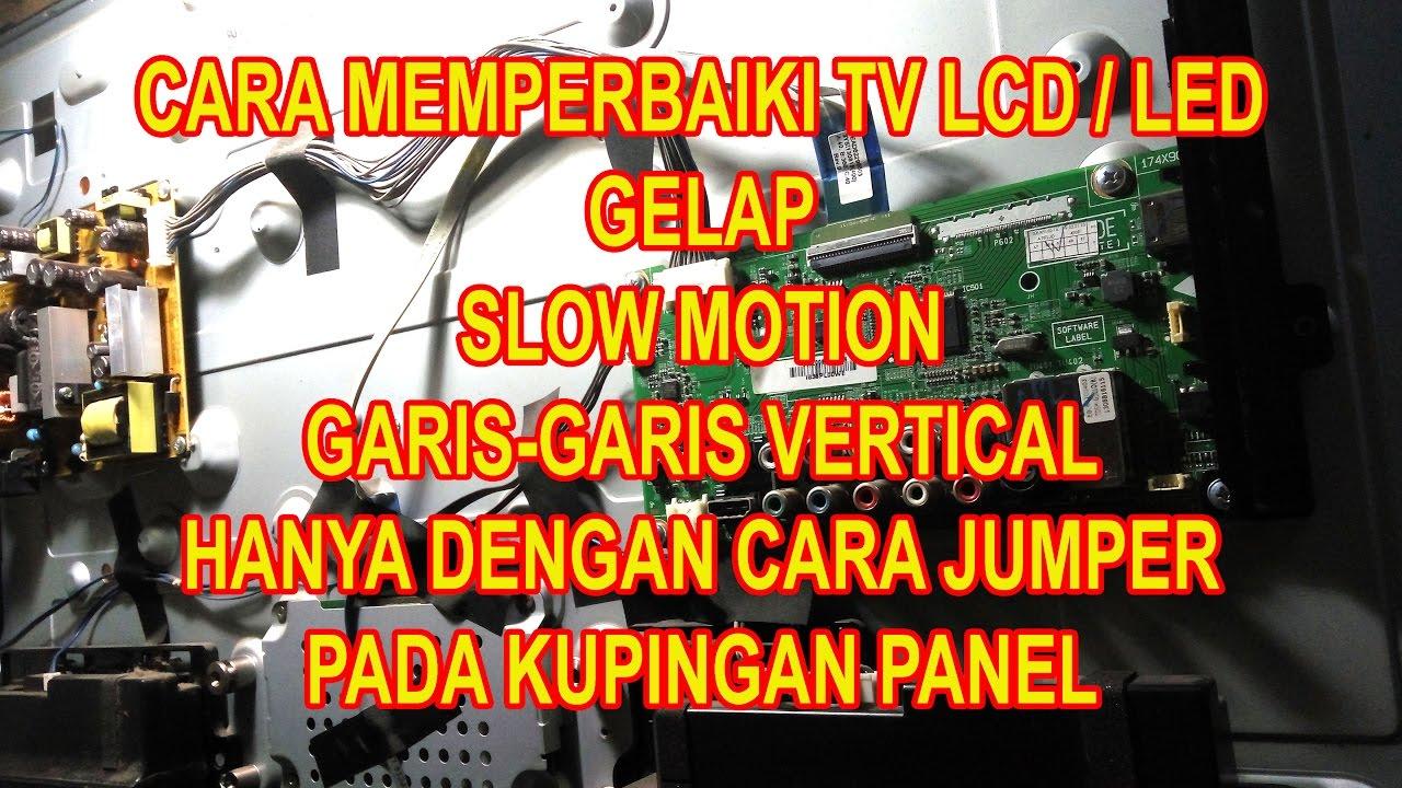 Cara Memperbaiki Tv Led Lcd Gelap Slow Motion Garis Garis Vertikal