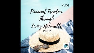 VLOG 7.15.2020 Financial Freedom Through Living Naturally Part 2