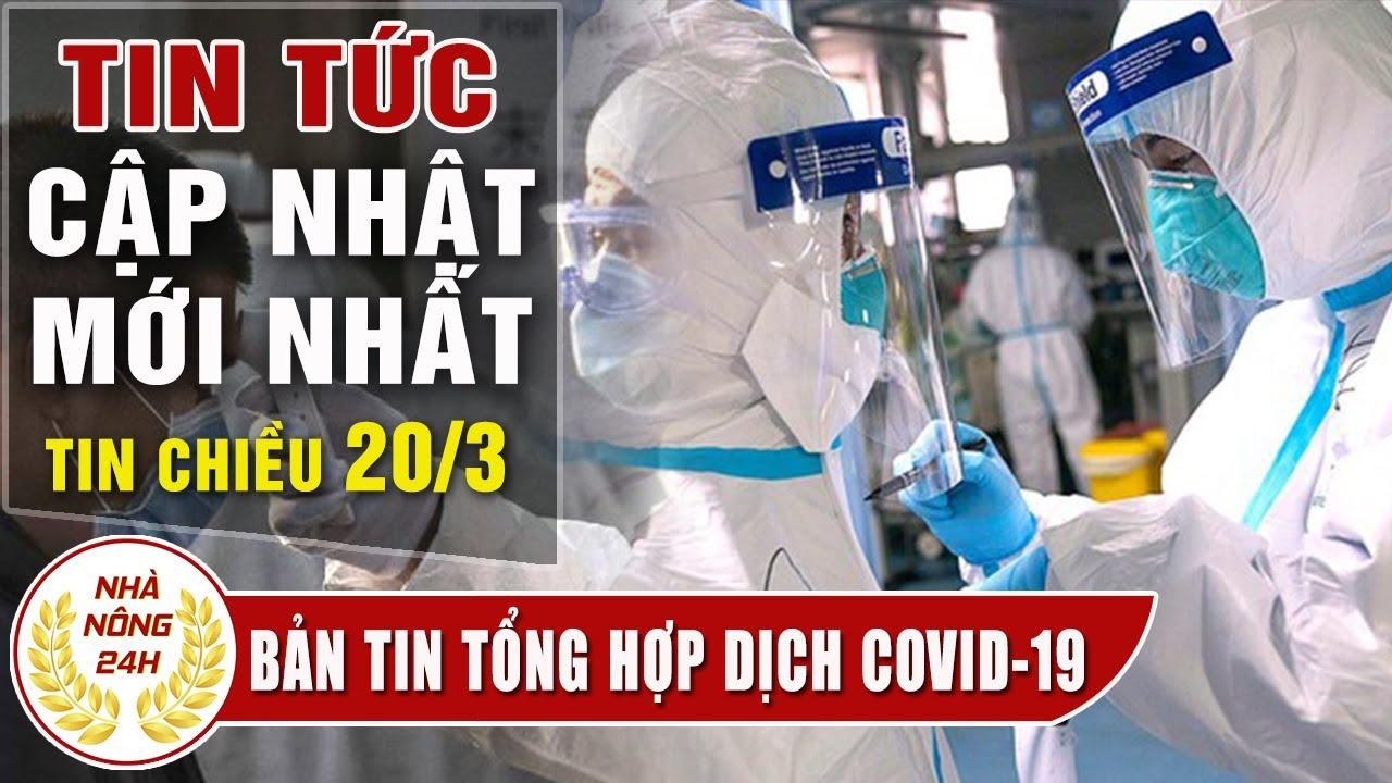Tin tức dịch bệnh corona ( Covid-19 ) chiều 20/3 Tin tổng hợp virus corona Việt Nam đại dịch Vũ Hán