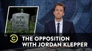 The Opposition w/ Jordan Klepper - Repeal and Replace Is Dead… Or Is It?