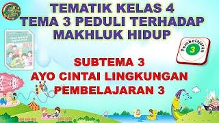 Kelas 4 Tematik : Tema 3 Subtema 3 Pembelajaran 3 (Peduli Terhadap Makhluk Hidup)