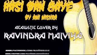 hasi ban gaye| ami mishra |hamari adhoori kahani | unplugged | acaustic cover by ravindra malviya