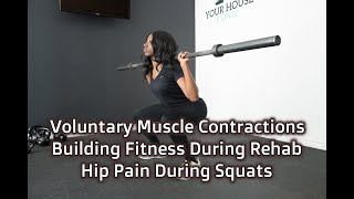 Voluntary Muscle Contractions, Building Fitness During Rehab, and Hip Pain During Squats