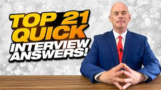 TOP 21 QUICK ANSWERS TO JOB INTERVIEW QUESTIONS!
