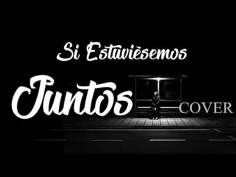 Si Estuviésemos Juntos - Bad Bunny ( Cover by Daniel Soto).