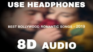 BOLLYWOOD ROMANTIC SONGS 8D- MASHUP 2019