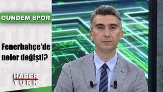 Gündem Spor - 20 Ağustos 2019 (Fenerbahçe'de neler değişti?)