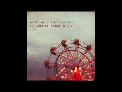 The Subject Tonight Is Love - Kate McGarry Trio