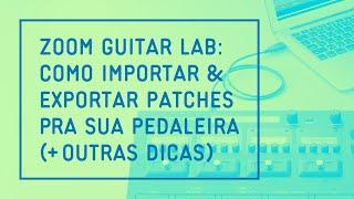 Zoom Guitar Lab: Como Importar & Exportar Patches Pra Sua Pedaleira (+ Outras Dicas)