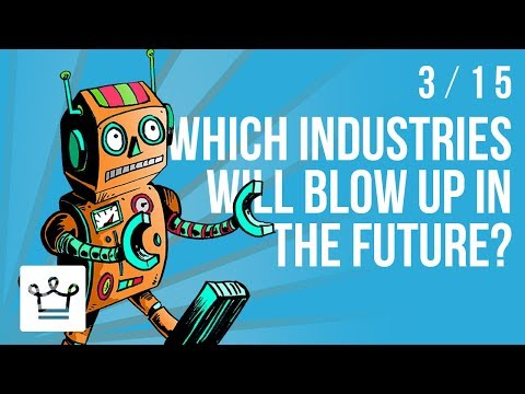Which Industries Will Blow Up In The Future?