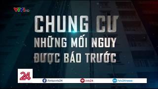 Chung cư - Những mối nguy được báo trước  - Tin Tức VTV24