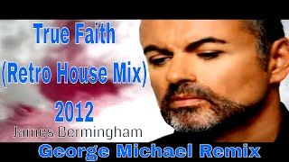True Faith (2012) Retro House Mix (George Michael) mix by James Bermingham