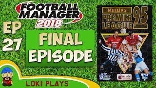 FM18 - Premier League 95/96 EP27 The Final Episode - Football Manager 2018 - Liverpool