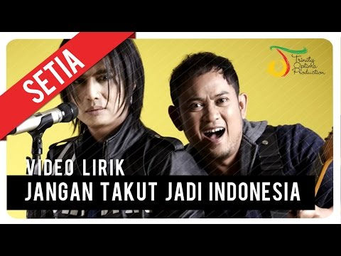 SETIA -  JANGAN TAKUT JADI INDONESIA | Video Lirik