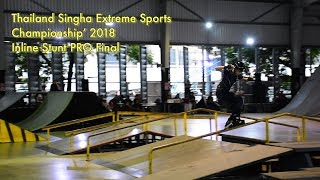 "Aggressive Inline - Thailand Singha Extreme Sports Championship' 2018 (PRO Final) ""Baimon 2018"""