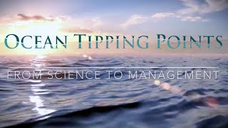 The Ocean Tipping Points Project: from  Science to Management