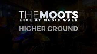 Higher Ground | THE MOOTS | Live at Music Walk