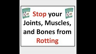 Stop your Joints, Muscles, and Bones from Rotting