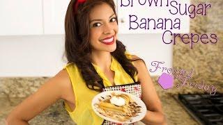 Brown Sugar Banana Crepes [perfect For Playing Hostess]