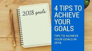 How to achieve your goals - Best Ways To achieve your goals- setting goals in 2018