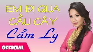 Em Đi Qua Cầu Cây - Cẩm Ly [Official Audio]