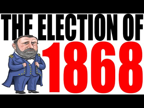 The Election of 1868 Explained