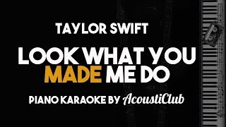Taylor Swift - Look What You Made Me Do (Piano Karaoke Version)