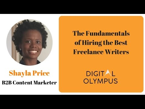 Digital Olympus Event - Shayla Price - The Fundamentals of Hiring the Best Freelance Writers