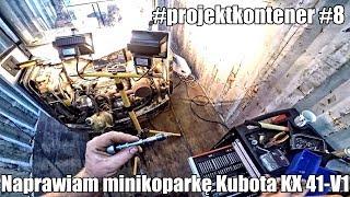 Naprawa minikoparki Kubota KX41-V1  cz.1 #projektkontener #8 #domza150tysiecy.pl #zróbtosam