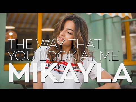 Mikayla - The Way That You Look at Me