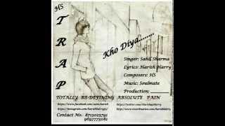 Kho Diya - A hindi sad song by T.R.A.P Band Feat. Atif Lyrics: Harish Harry
