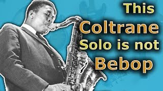 John Coltranes Amazing Solo - Why This is Not Bebop