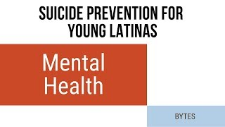 Mental Health Bytes: Suicide Prevention for Young Latinas