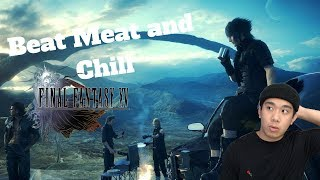 Beat Meat and Chill - Final Fantasy 15 Part 3 (PC) Live Stream and More