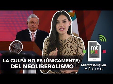 AMLO, La Culpa No Es Del Neoliberalismo | Mientras Tanto En México
