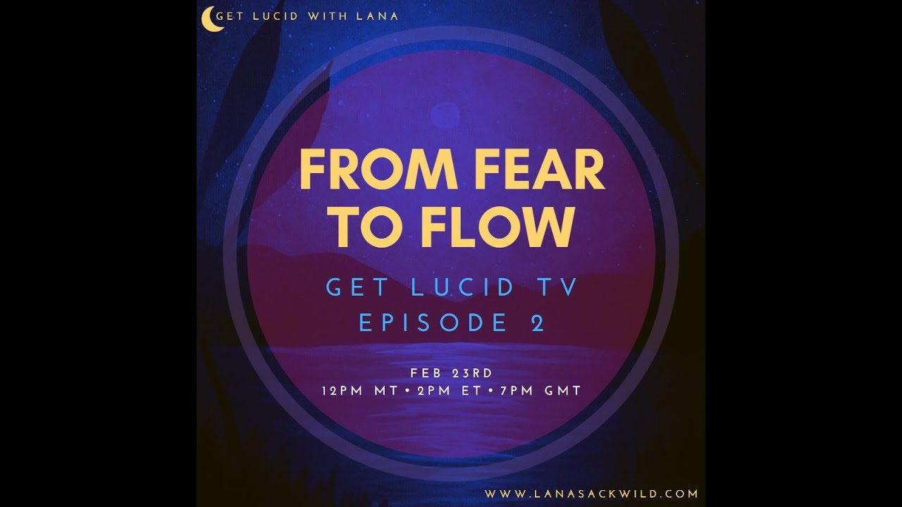 "Get Lucid TV Ep.2 ""From Fear to Flow"""