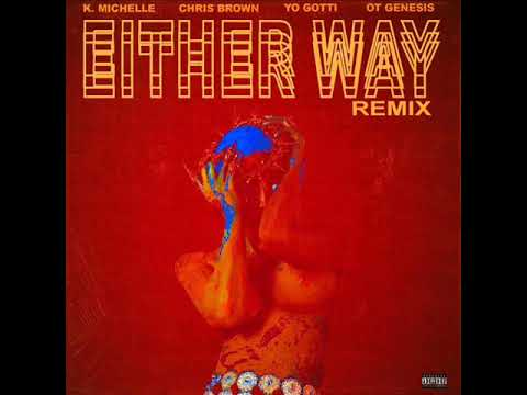 K Michelle Feat Chris Brown , Yo Gotti & OT Genasis - Either Way ( Remix ) ( NEW SONG OCTOBER 2017 )