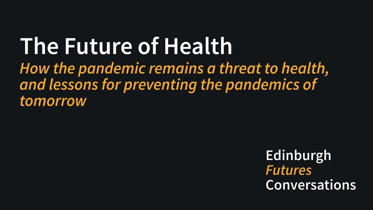 The Future of Health: Global conversations - How the pandemic remains a threat to health