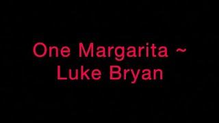 One Margarita ~ Luke Bryan Lyrics