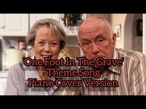 The 'One Foot In The Grave' theme tune - Written by Eric Idle - Cover Version.